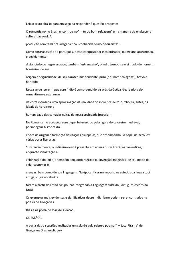 """Leia o texto abaixo para em seguida responder à questão proposta: O romantismo no Brasil encontrou no """"mito do bom selvage..."""