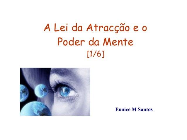 A Lei da Atracção e o  Poder da Mente  [1/6]  Eunice M Santos