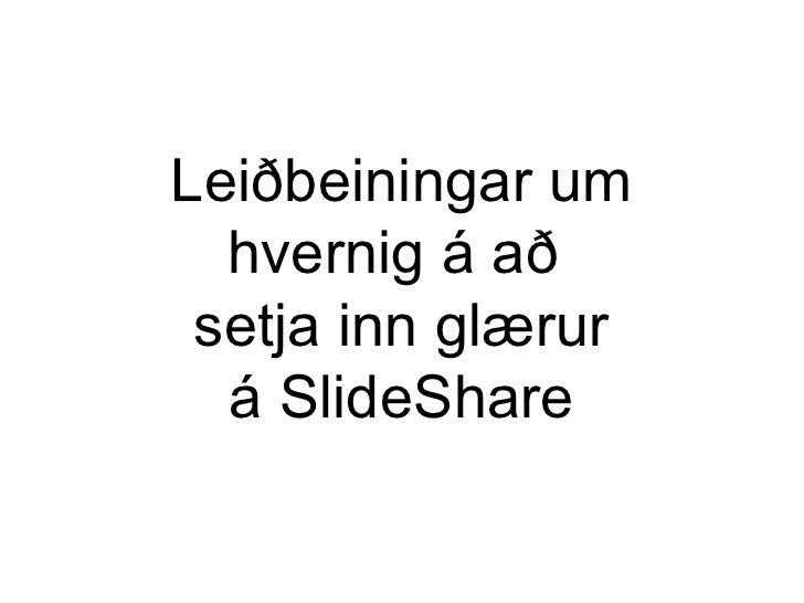 Leiðbeiningar um hvernig á að  setja inn glærur á SlideShare