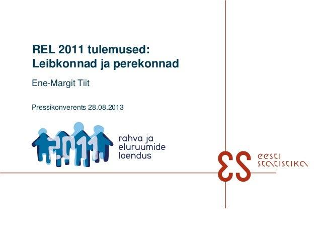 REL 2011 tulemused: Leibkonnad ja perekonnad Ene-Margit Tiit Pressikonverents 28.08.2013