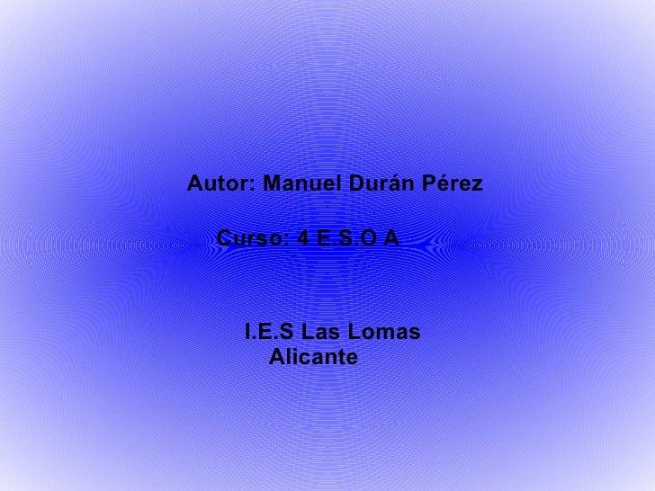 Autor: Manuel Durán Pérez Curso: 4 E.S.O A I.E.S Las Lomas Alicante