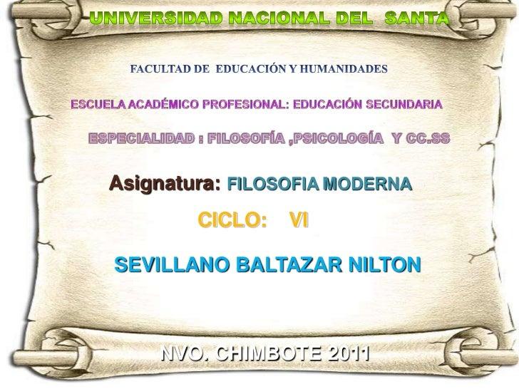 Asignatura: FILOSOFIA MODERNA        CICLO:   VISEVILLANO BALTAZAR NILTON    NVO. CHIMBOTE 2011