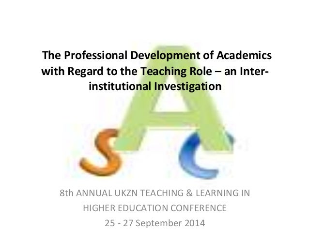 The Professional Development of Academics  with Regard to the Teaching Role – an Inter-institutional  Investigation  8th A...