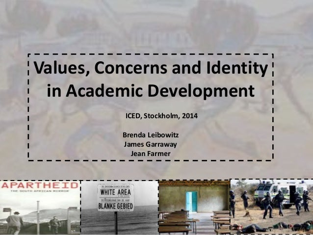 Values, Concerns and Identity in Academic Development ICED, Stockholm, 2014 Brenda Leibowitz James Garraway Jean Farmer