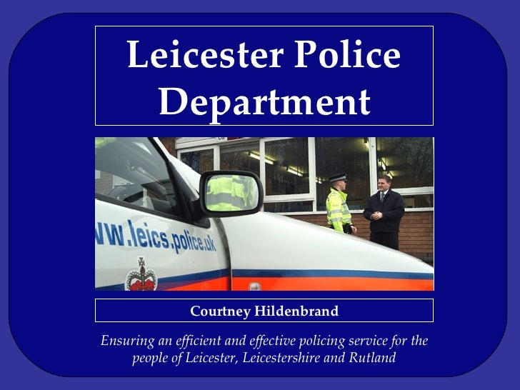 Leicester Police Department Ensuring an efficient and effective policing service for the people of Leicester, Leicestershi...