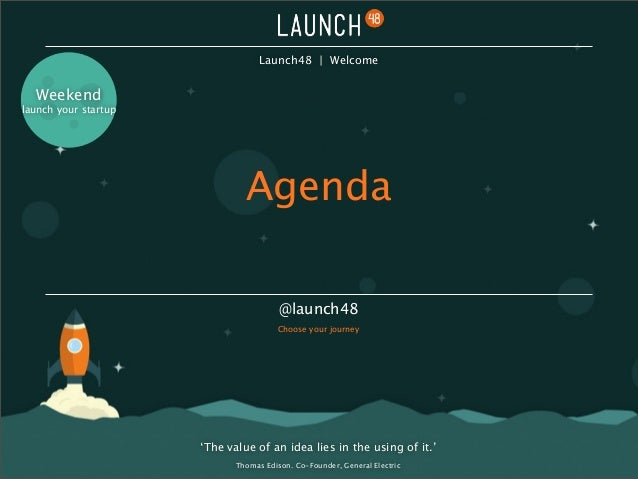 'The value of an idea lies in the using of it.' Thomas Edison. Co-Founder, General Electric Agenda @launch48 Choose your j...