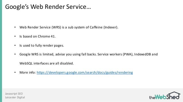 Javascript SEO Leicester Digital Google's Web Render Service… • Web Render Service (WRS) is a sub system of Caffeine (Inde...