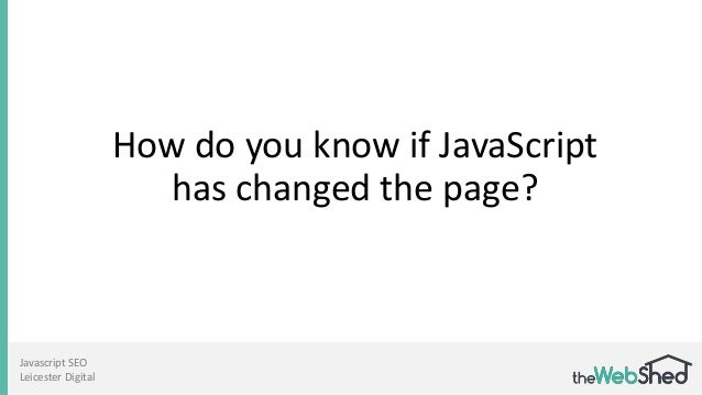 How do you know if JavaScript has changed the page? Javascript SEO Leicester Digital