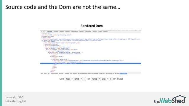 Javascript SEO Leicester Digital Source code and the Dom are not the same… Rendered Dom