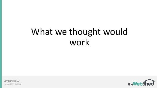 What we thought would work Javascript SEO Leicester Digital