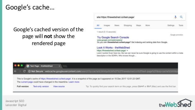 Javascript SEO Leicester Digital Google's cache… Google's cached version of the page will not show the rendered page