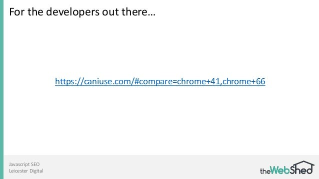 Javascript SEO Leicester Digital For the developers out there… https://caniuse.com/#compare=chrome+41,chrome+66