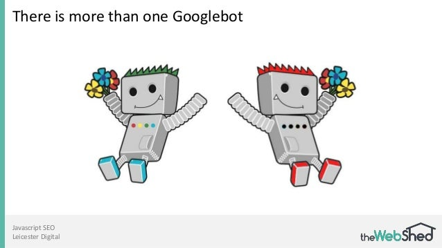 Javascript SEO Leicester Digital There is more than one Googlebot