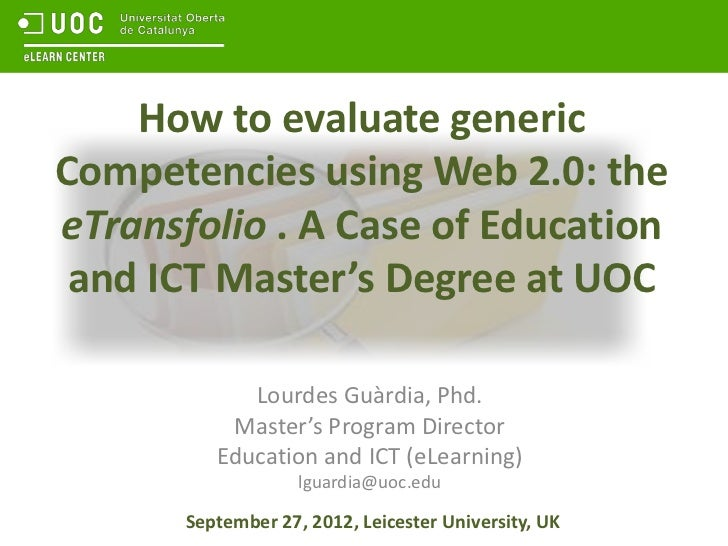 How to evaluate genericCompetencies using Web 2.0: theeTransfolio . A Case of Education and ICT Master's Degree at UOC    ...