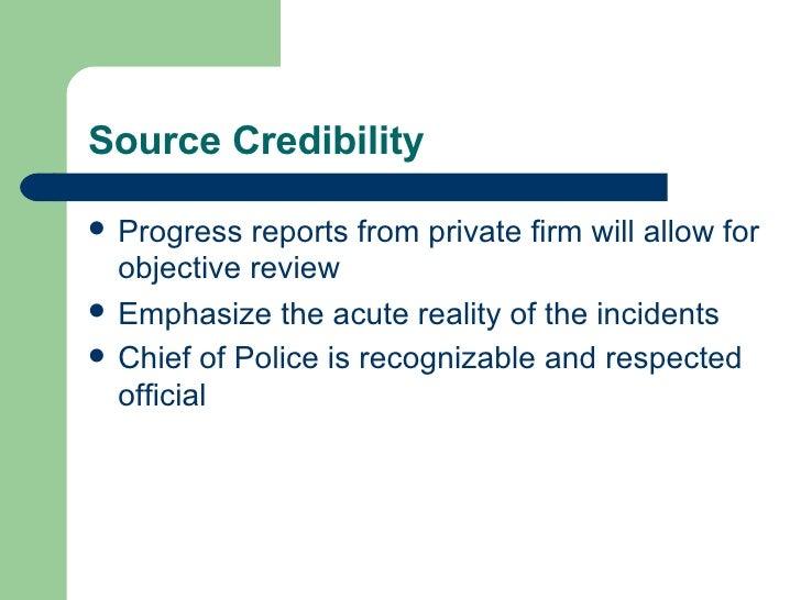 Source Credibility <ul><li>Progress reports from private firm will allow for objective review </li></ul><ul><li>Emphasize ...