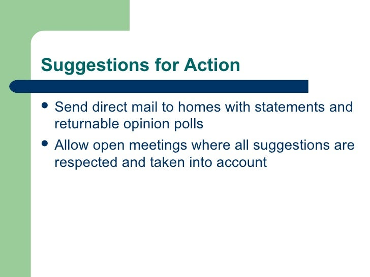 Suggestions for Action <ul><li>Send direct mail to homes with statements and returnable opinion polls </li></ul><ul><li>Al...