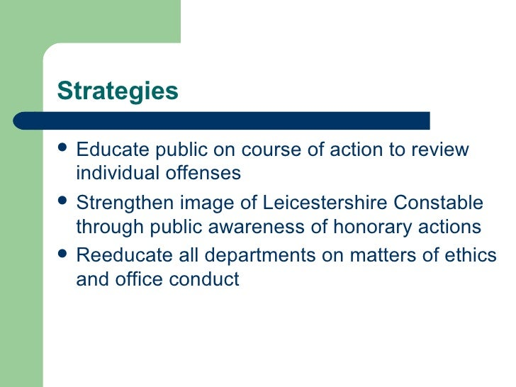 Strategies <ul><li>Educate public on course of action to review individual offenses </li></ul><ul><li>Strengthen image of ...