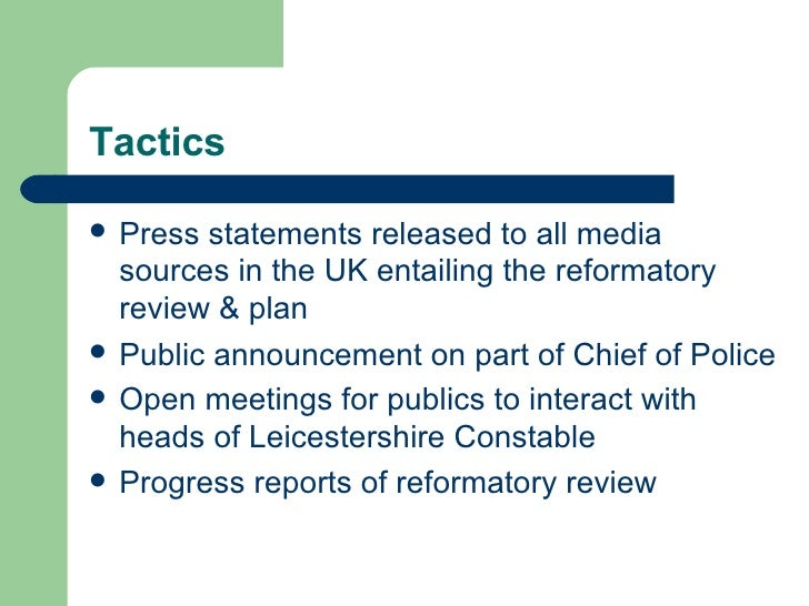 Tactics <ul><li>Press statements released to all media sources in the UK entailing the reformatory review & plan </li></ul...