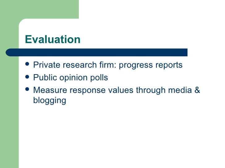 Evaluation <ul><li>Private research firm: progress reports </li></ul><ul><li>Public opinion polls </li></ul><ul><li>Measur...