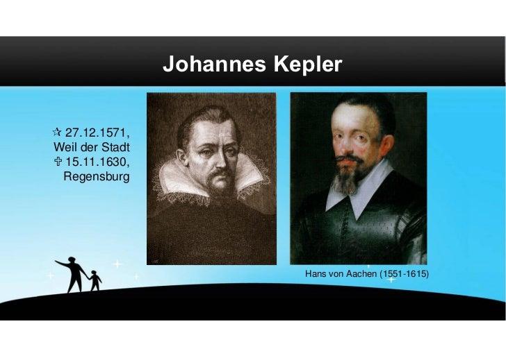 Johannes Kepler 27.12.1571,Weil der Stadt 15.11.1630, Regensburg                            Hans von Aachen (1551-1615)