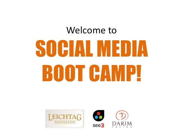 Welcome to  SOCIAL MEDIA  BOOT CAMP!
