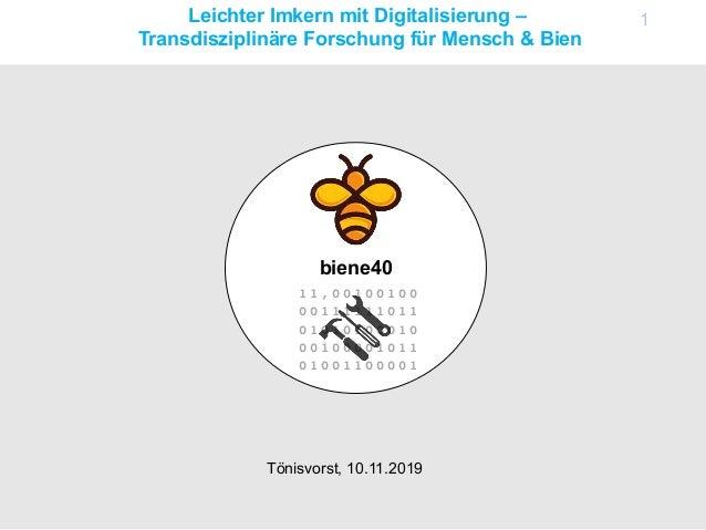 Leichter Imkern mit Digitalisierung – Transdisziplinäre Forschung für Mensch & Bien biene40 1 1 1 , 0 0 1 0 0 1 0 0 0 0 1 ...