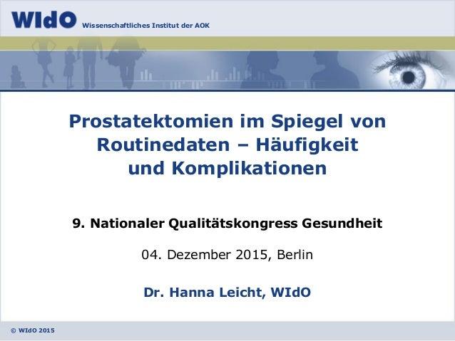 © WIdO 2015 Wissenschaftliches Institut der AOK 04. Dezember 2015, Berlin Dr. Hanna Leicht, WIdO Prostatektomien im Spiege...