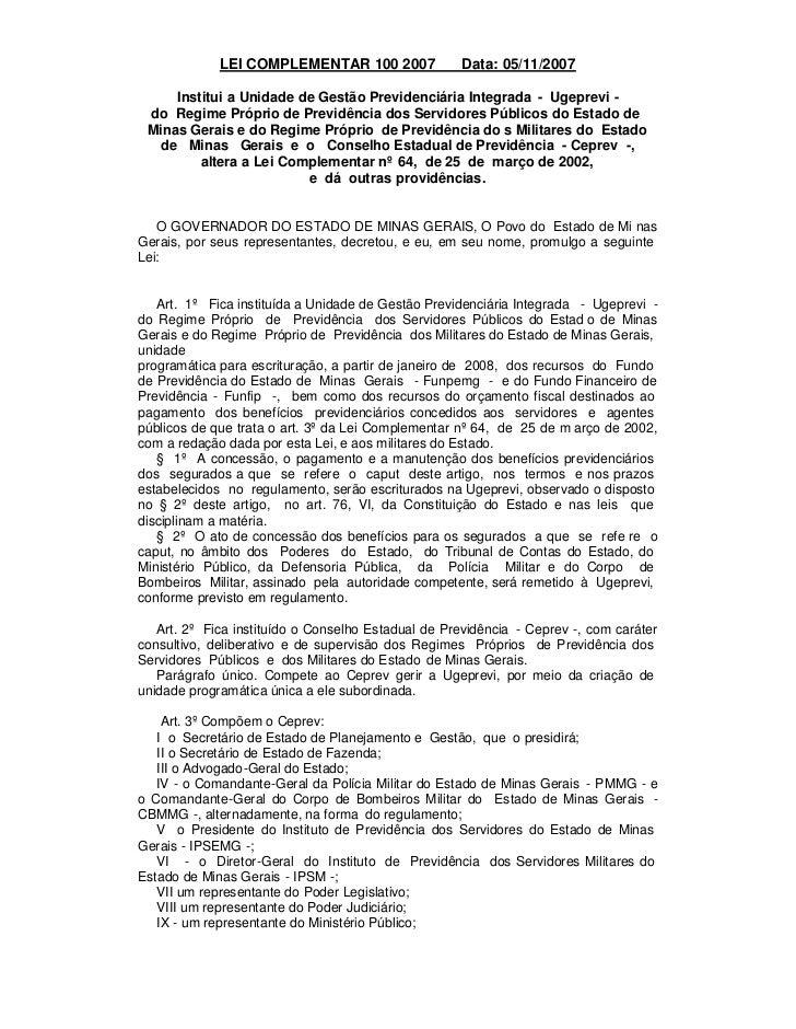LEI COMPLEMENTAR 100 2007               Data: 05/11/2007     Institui a Unidade de Gestão Previdenciária Integrada - Ugepr...
