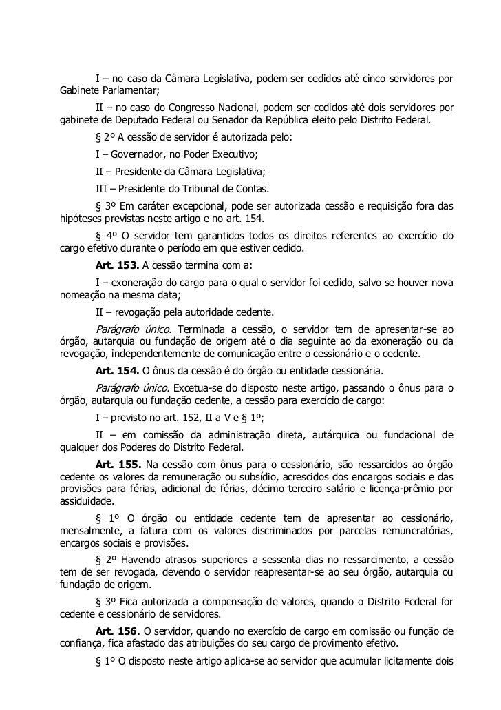 I – no caso da Câmara Legislativa, podem ser cedidos até cinco servidores porGabinete Parlamentar;        II – no caso do ...