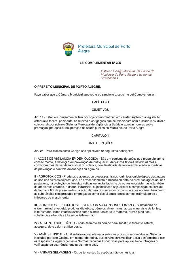 Prefeitura Municipal de Porto Alegre LEI COMPLEMENTAR Nº 395 Institui o Código Municipal de Saúde do Município de Porto Al...