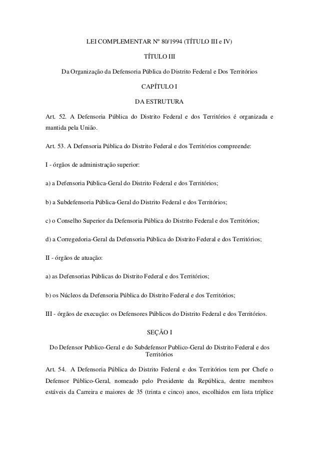 LEI COMPLEMENTAR Nº 80/1994 (TÍTULO III e IV)  TÍTULO III  Da Organização da Defensoria Pública do Distrito Federal e Dos ...