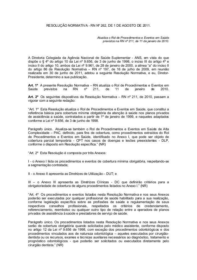 RESOLUÇÃO NORMATIVA - RN Nº 262, DE 1 DE AGOSTO DE 2011.  Atualiza o Rol de Procedimentos e Eventos em Saúde previstos na ...