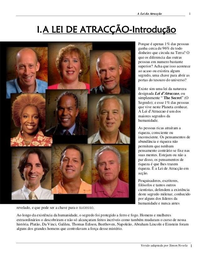 A Lei da Atracção  Versão adaptada por Simon Novela  1  1  I. A LEI DE ATRACÇÃO-Introdução  Porque é apenas 1% das pessoas...