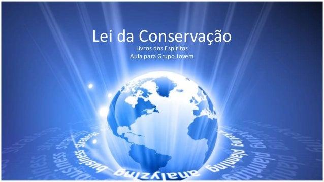 Lei da ConservaçãoLivros dos Espíritos Aula para Grupo Jovem