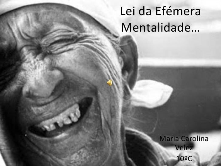 Lei da Efémera Mentalidade… Maria Carolina Velez 10ºC Nº30
