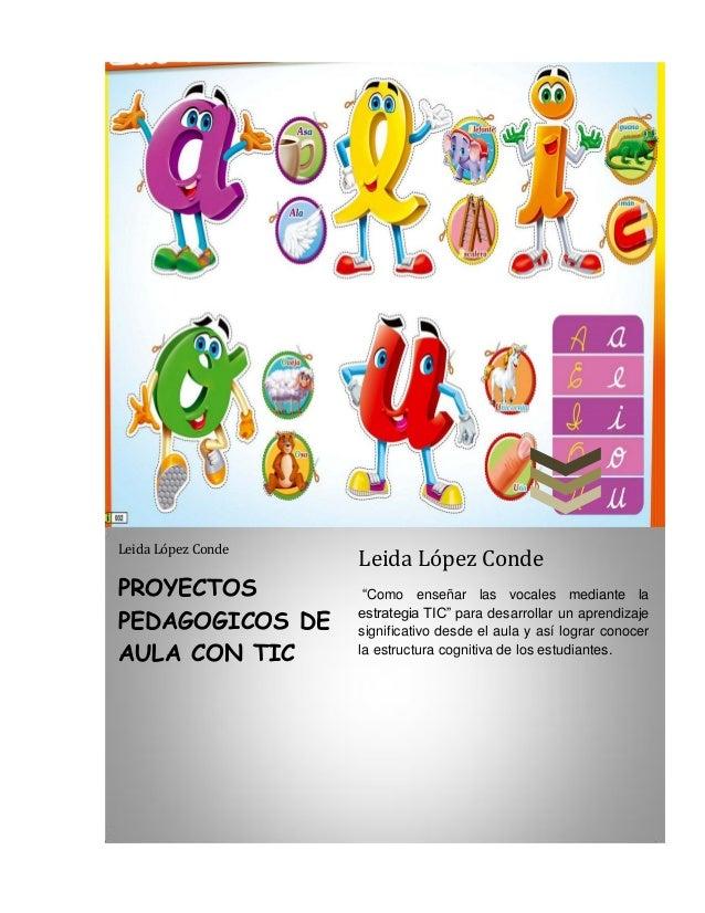 """Leida López Conde                    Leida López CondePROYECTOS            """"Como enseñar las vocales mediante laPEDAGOGICO..."""