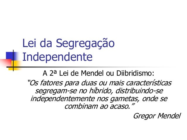 """Lei da Segregação Independente A 2ª Lei de Mendel ou Diibridismo: """"Os fatores para duas ou mais características segregam-s..."""