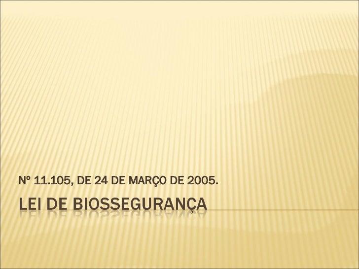 Nº 11.105, DE 24 DE MARÇO DE 2005.
