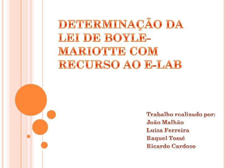 Neste trabalho de projecto pretende-se determinara Lei de Boyle-Mariotte com recurso a umlaboratório virtual, intitulado e...