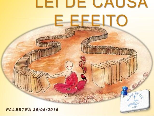 LEI DE CAUSA E EFEITO PA L E S T R A 2 9 / 0 6 / 2 0 1 6