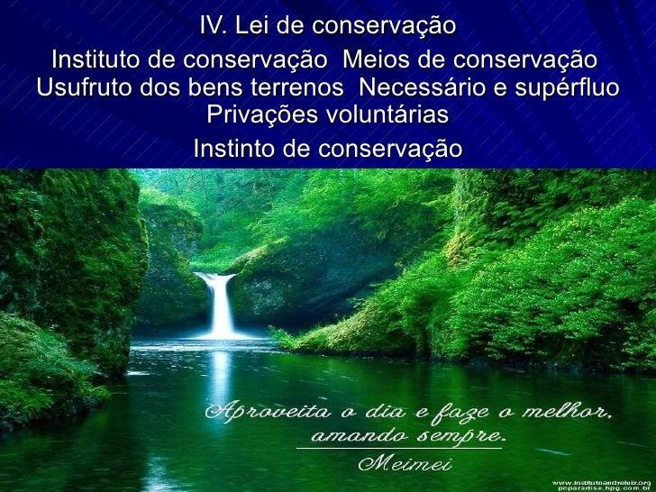 IV. Lei de conservação Instituto de conservação  Meios de conservação  Usufruto dos bens terrenos  Necessário e supérfluo ...
