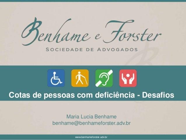 www.benhameforster.adv.br Cotas de pessoas com deficiência - Desafios Maria Lucia Benhame benhame@benhameforster.adv.br