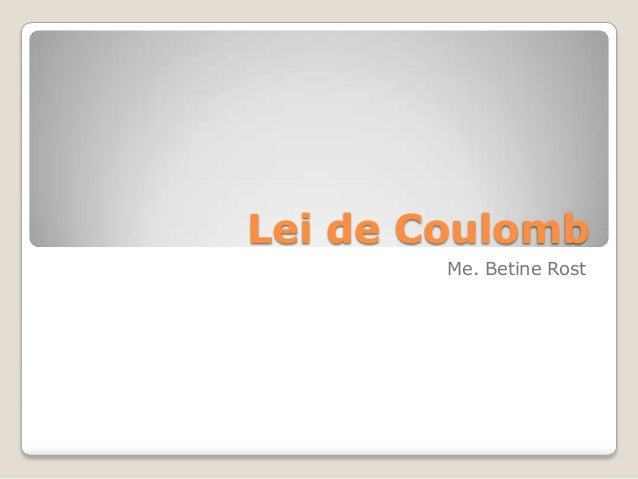 Lei de Coulomb        Me. Betine Rost