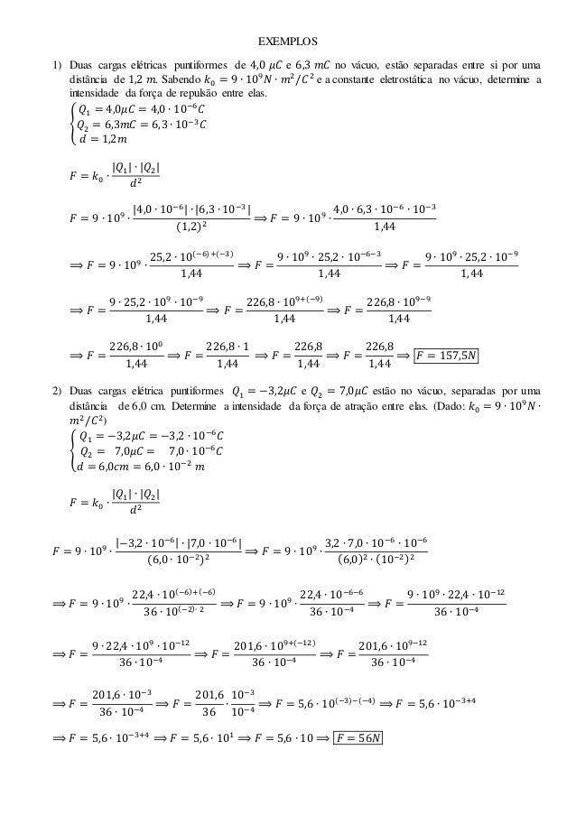 EXEMPLOS 1) Duas cargas elétricas puntiformes de 4,0 𝜇𝐶 e 6,3 𝑚𝐶 no vácuo, estão separadas entre si por uma distância de 1...