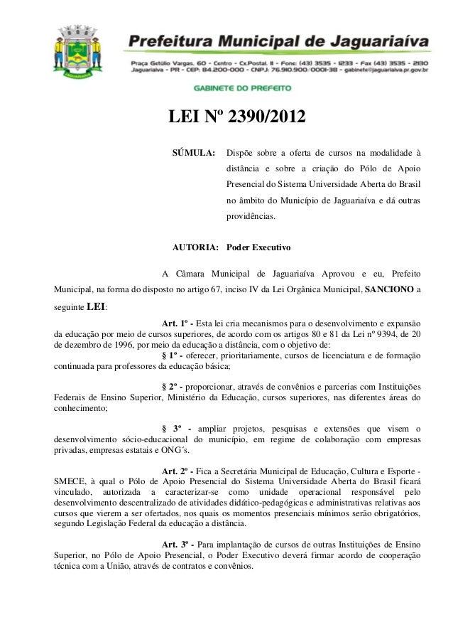 LEI Nº 2390/2012 SÚMULA: Dispõe sobre a oferta de cursos na modalidade à distância e sobre a criação do Pólo de Apoio Pres...