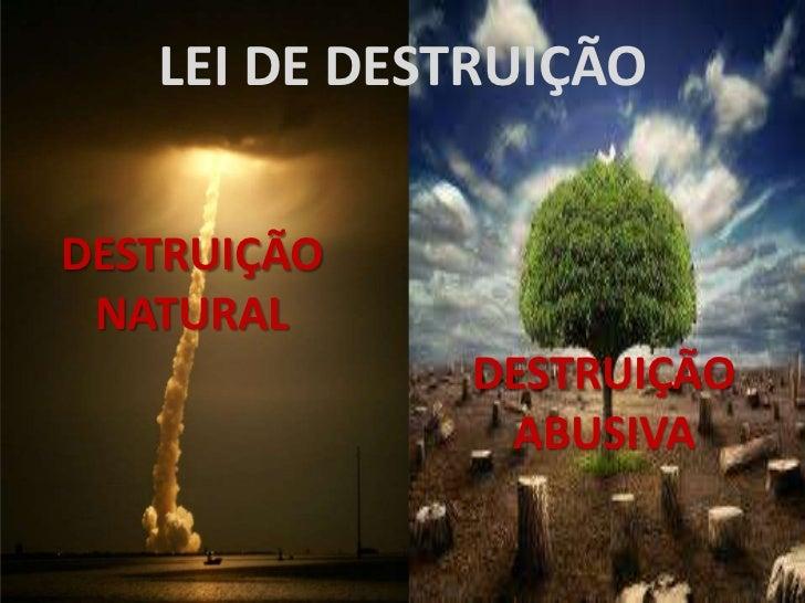 LEI DE DESTRUIÇÃODESTRUIÇÃO NATURAL             DESTRUIÇÃO              ABUSIVA