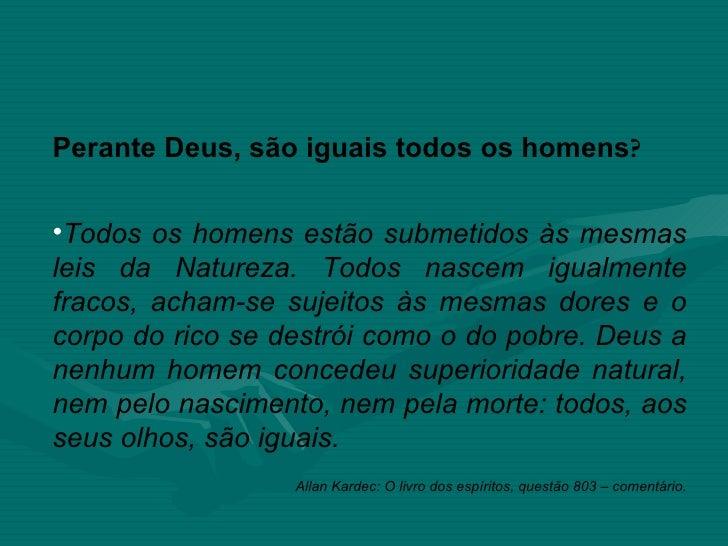 Perante Deus, são iguais todos os homens?•Todos os homens estão submetidos às mesmasleis da Natureza. Todos nascem igualme...