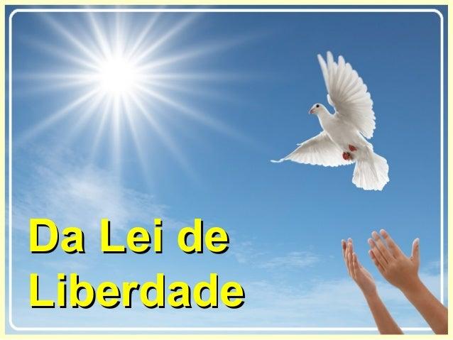 Da Lei deDa Lei de LiberdadeLiberdade