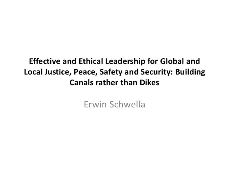 Effective and Ethical Leadership for Global andLocal Justice, Peace, Safety and Security: Building             Canals rath...