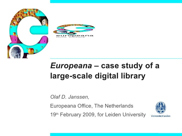 Europeana  – case study of a large-scale digital library Olaf D. Janssen,   Europeana Office, The Netherlands 19 th  Febru...